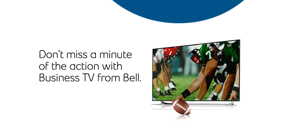 Don't miss a minute of the action with Business TV from Bell